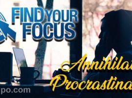 Find your Focus Annihilates Procrastination